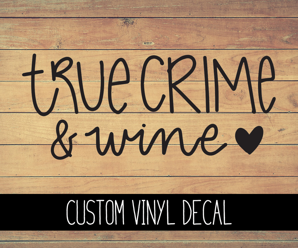 True Crime and Wine Vinyl Decal