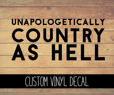 Unapologetically Country As Hell Vinyl Decal