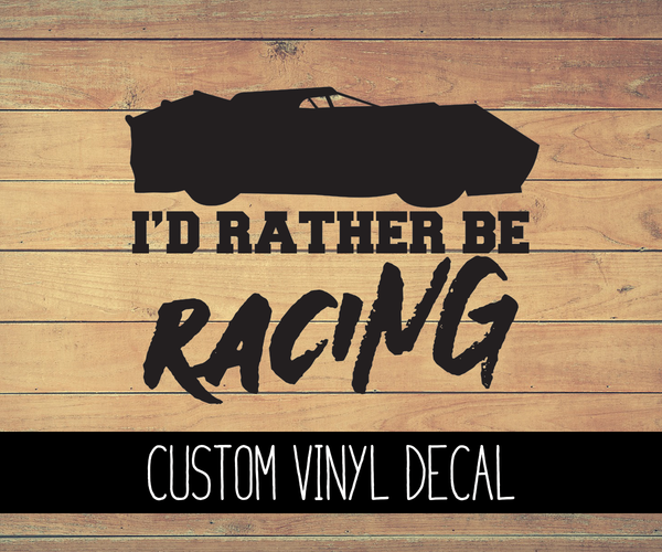 Late Model I'd Rather Be Racing Vinyl Decal