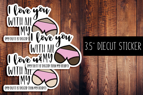 I Love You With All My Butt Diecut Sticker