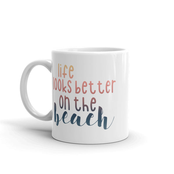 Life Looks Better On The Beach Mug