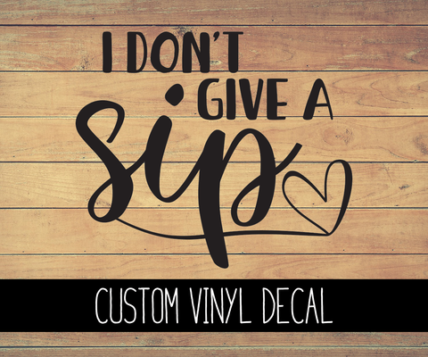 I Don't Give a Sip Vinyl Decal