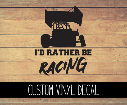 Sprint Car I'd Rather Be Racing Vinyl Decal
