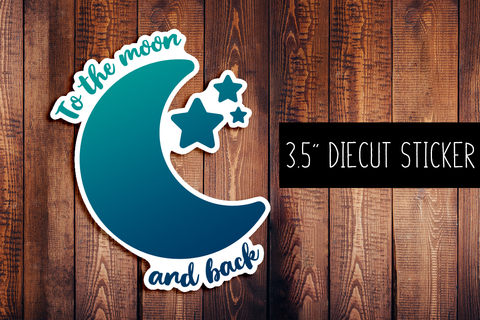 To The Moon And Back Diecut Sticker