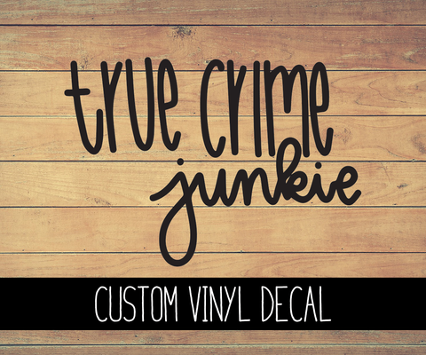 True Crime Junkie Vinyl Decal
