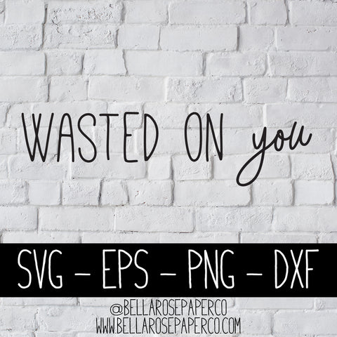 Wasted On You - Morgan Wallen| DIGITAL SVG BUNDLE