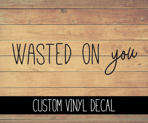 Wasted On You - Morgan Wallen Vinyl Decal