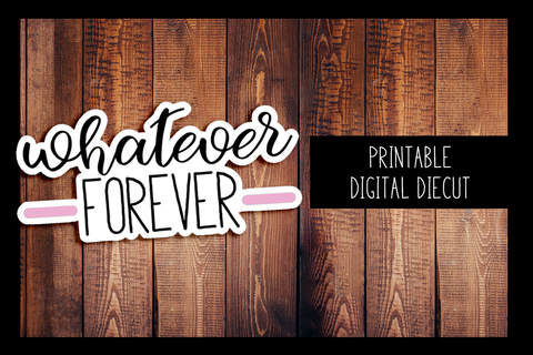 Whatever Forever Diecut | PRINTABLE DIGITAL DIECUT