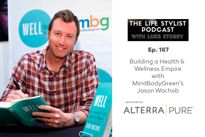 Insightful podcast with Jason Wachob of MindBodyGreen on The Lifestylist