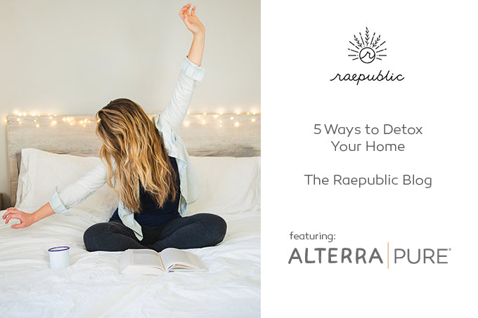 5 Ways to Detox Your Home | Raepublic