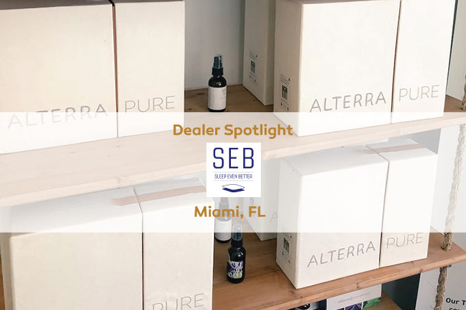 Alterra Pure Dealer Spotlight: <BR/>SEB Mattress, Miami FL