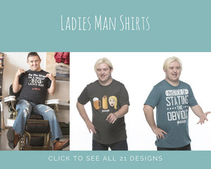Ladies Man Shirts (21 Designs)