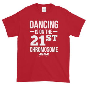 Short sleeve t-shirt Thick Cotton to Make Dad Happy---Dancing is on the 21st Chromosome White Design---Click for more shirt colors