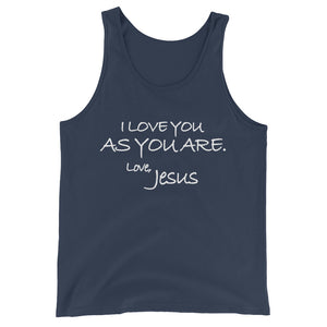 Unisex  Tank Top---I Love You As You Are. Love, Jesus---Click for more shirt colors