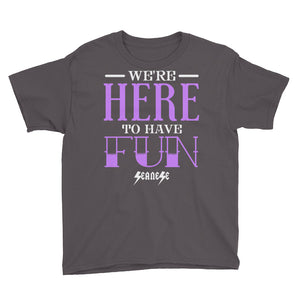 Youth Short Sleeve T-Shirt---We're Here To Have Fun---Click for more shirt colors