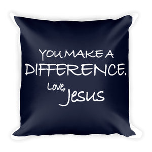Square Pillow---You Make A Difference. Love, Jesus Navy Blue---Printed One Side Only, White on Back
