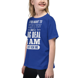 Youth Short Sleeve T-Shirt---If You Want To Know What a Big Deal I Am---Click for more shirt colors