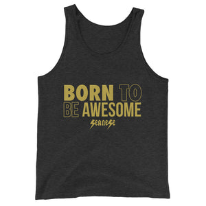 Unisex  Tank Top---Born to Be Awesome---Click for more shirt colors