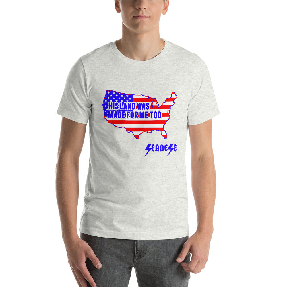 9fdd5681 Short-Sleeve Unisex T-Shirt---Land Made for Me Too---Click for more shirt  colors