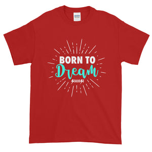Short-Sleeve T-Shirt Thick Cotton to Make Dad Happy---Born To Dream---Click for more shirt colors