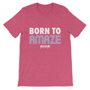 Short-Sleeve Unisex T-Shirt---Born to Amaze---Click for more shirt colors