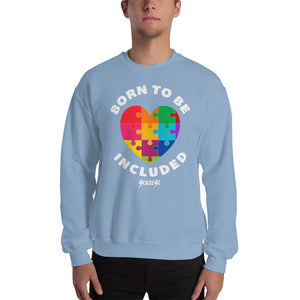 Sweatshirt---Born To Be Included--Click for more shirt colors