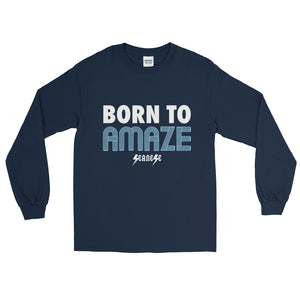 Long Sleeve T-Shirt---Born to Amaze---Click for more shirt colors
