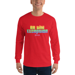 Long Sleeve T-Shirt---Be The Exception---Click for more shirt colors