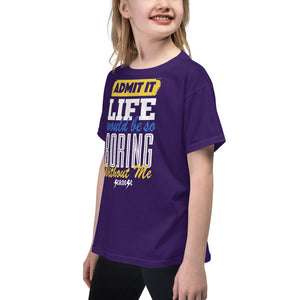 Youth Short Sleeve T-Shirt--Admit it Live Would be So Boring Without Me---Click for more shirt colors