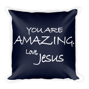 Square Pillow---You Are Amazing. Love, Jesus Navy Blue---Printed One Side Only, White on Back