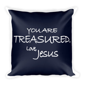 Square Pillow---You Are Treasured. Love, Jesus Navy Blue---Printed One Side Only, White on Back