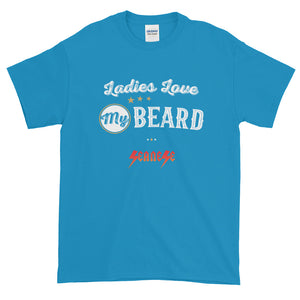 Short-Sleeve T-Shirt Thick Cotton to Make Dad Happy---Ladies Love My Beard---Click for more shirt colors
