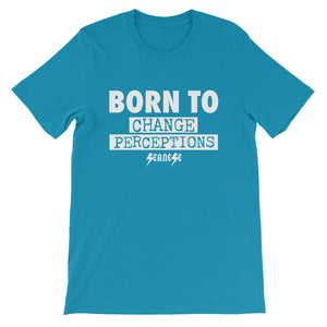 Short-Sleeve Unisex T-Shirt---Born To Change Perceptions---Click for more shirt colors