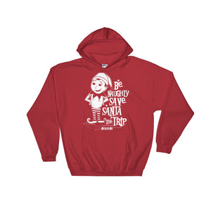 Hooded Sweatshirt--Be Naughty Save Santa the Trip