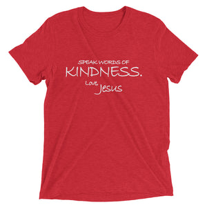 Upgraded Soft Short sleeve t-shirt---Speak Words of Kindness. Love, Jesus---Click for more shirt colors