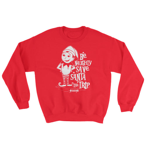 Sweatshirt--Be Naughty Save Santa the Trip---Click for Green