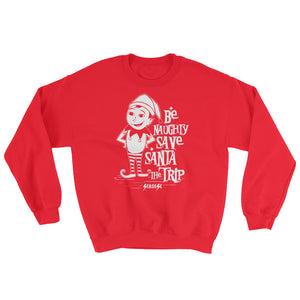 Sweatshirt--Be Naughty Save Santa the Trip