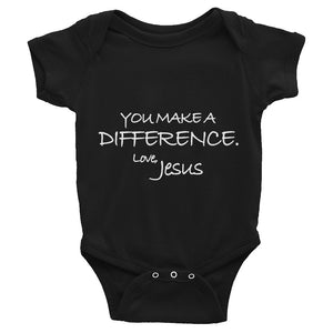 Infant Bodysuit---You Make A Difference. Love, Jesus---Click for more shirt colors