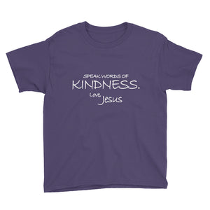 Youth Short Sleeve T-Shirt---Speak Words of Kindness. Love, Jesus---Click for more shirt colors