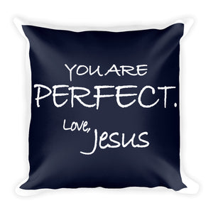 Square Pillow--You Are Perfect. Love, Jesus Navy Blue---Printed One Side Only, White on Back