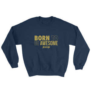 Sweatshirt---Born to Be Awesome---Click for more shirt colors