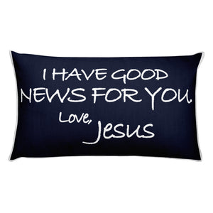 Rectangular Pillow---I Have Good News For You. Love, Jesus Navy Blue---Printed One Side Only, White on Back