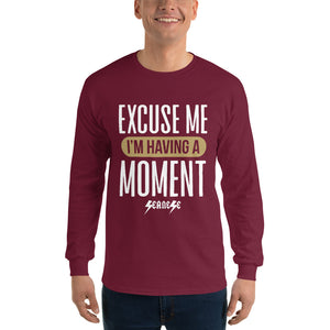 Men's Long Sleeve Shirt---Excuse Me I'm Having a Moment---Click for more shirt colors