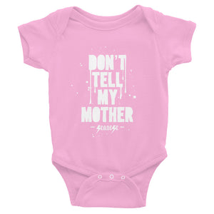 Infant Bodysuit---Don't Tell My Mother---Click to see more shirt colors
