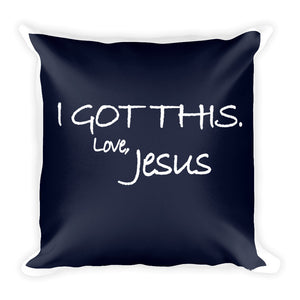 Square Pillow---I Got This. Love, Jesus Navy Blue---Printed on One Side Only, White on Back