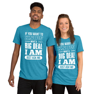 Upgraded Soft Short sleeve t-shirt---If You Want To Know What a Big Deal I Am---Click for more shirt colors