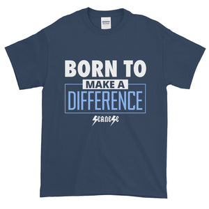 Short-Sleeve T-Shirt Thick Cotton To Make Dad Happy---Born to Make a Difference---Click for more shirt colors