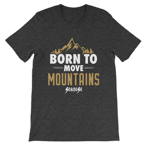 Short-Sleeve Unisex T-Shirt---Born to Move Mountains---Click for more shirt colors