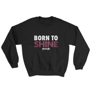 Sweatshirt---Born to Shine---Click for more shirt colors