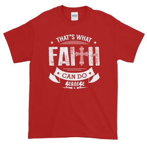Short-Sleeve T-Shirt Thick Cotton To Make Dad Happy---That's What Faith Can Do White Design---Click for more shirt colors